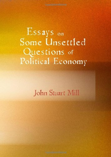 Essays on Some Unsettled Questions of Political Economy [with Biographical Introduction]