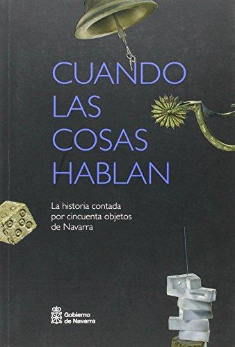Cuando las cosas hablan: La Historia contada por cincuenta objetos de Navarra