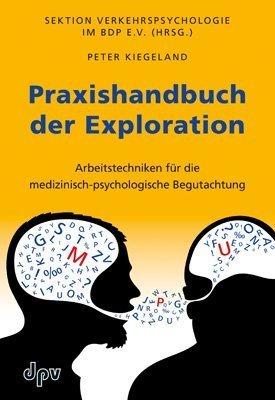 Praxishandbuch der Exploration: Arbeitstechniken für die medizinisch-psychologische Begutachtung von Sektion Verkehrspsychologie im BDP e.V. (Herausgeber), Peter Kiegeland (26. September 2011) Taschenbuch