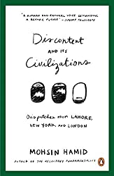 Discontent and Its Civilizations: Dispatches from Lahore, New York and London by Mohsin Hamid (2015-08-06)