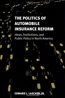 The Politics of Automobile Insurance Reform: Ideas, Institutions, and Public Policy in North America (American Governance and Public Policy series) by [Lascher, Edward L. Jr.]