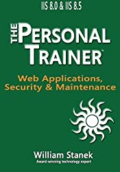IIS 8 Web Applications, Security & Maintenance: The Personal Trainer for IIS 8.0 and IIS 8.5 by William Stanek (2015-08-15)