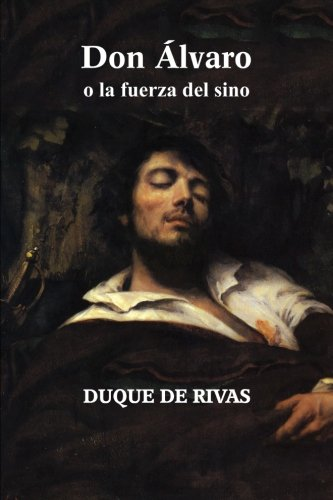 Don Álvaro o la fuerza del sino por Duque de Rivas
