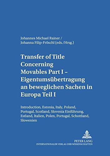 Transfer of Title Concerning Movables Part I- Eigentumsübertragung an beweglichen Sachen in Europa Teil I: Introduction, Estonia, Italy, Poland, ... zum Europäischen Privatrecht, Band 18)