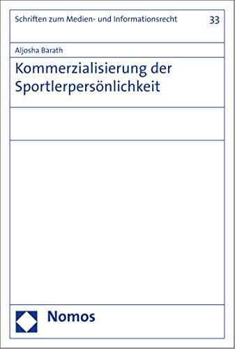 Kommerzialisierung der Sportlerpersönlichkeit (Schriften zum Medien- und Informationsrecht 33)
