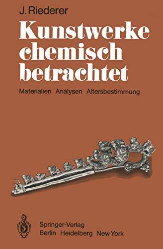 Kunstwerke chemisch betrachtet: Materialien, Analysen, Altersbestimmung (Materialien Chemische)