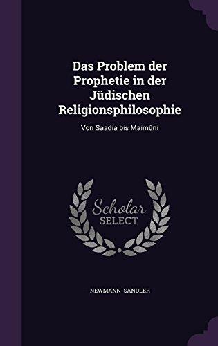 Das Problem Der Prophetie in Der Judischen Religionsphilosophie: Von Saadia Bis Maimuni