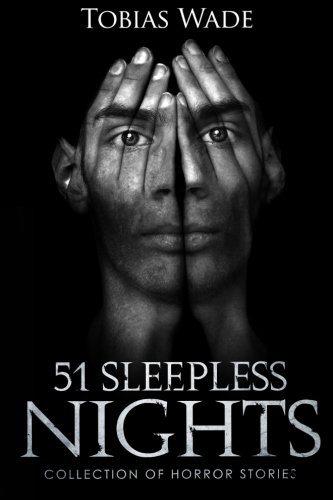 Horror Stories: 51 Sleepless Nights: Thriller short story collection about Demons, Undead, Paranormal, Psychopaths, Ghosts, Aliens, and Mystery thumbnail