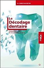Le Décodage dentaire - Comprendre le sens de nos problèmes de dents - ABC de Christian Beyer