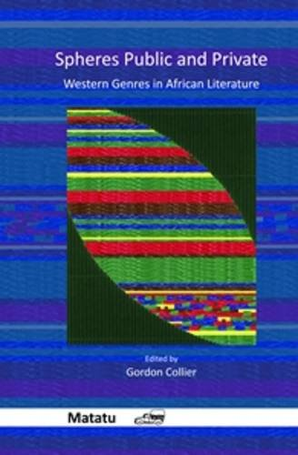 Spheres Public and Private.: Western Genres in African Literature. (Matatu, Band 39)