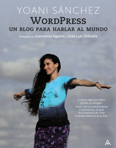 WordPress: un blog para hablar al mundo (Spanish Edition) by Yoani Sanchez (2011) Perfect Paperback