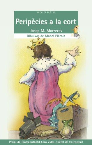 Peripècies a la cort (EL MICALET TEATRE) por Josep María Morreres Boix