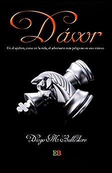 Dávor: En el ajedrez, como en la vida, el adversario más peligroso es uno mismo (Spanish Edition) by [M. Ballestero, Diego]