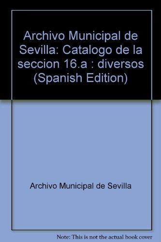 Catálogo de la sección 16ª.: Archivo Municipal de Sevilla T.1. 1280-1515 (Filosofía y Letras)