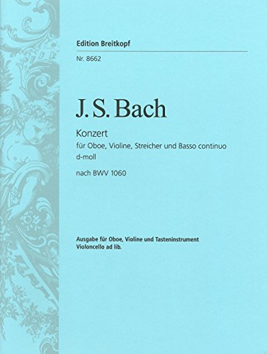 Doppelkonzert d-moll rekonstruiert nach BWV 1060 Breitkopf Urtext - Ausgabe für Oboe, Violine (2 Violinen) und Klavier (EB 8662)