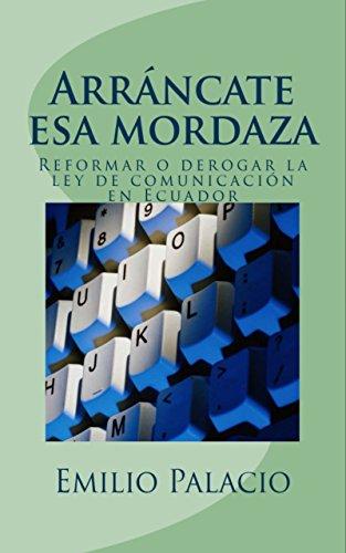 Arráncate esa Mordaza: ¿Reformar o Derogar la Ley de Comunicación en Ecuador?