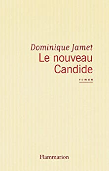 Le Nouveau Candide: ou Les Beautés du progrès par [Jamet, Dominique]