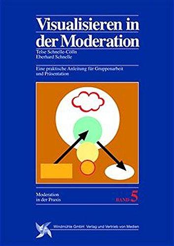 Visualisieren in der Moderation. Eine praktische Anleitung für Gruppenarbeit und Präsentation. (Reihe Moderation in der Praxis, Bd. 5)
