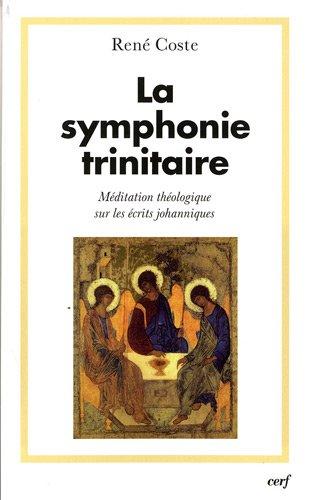 La symphonie trinitaire : Méditation théologique sur les écrits johanniques par René Coste