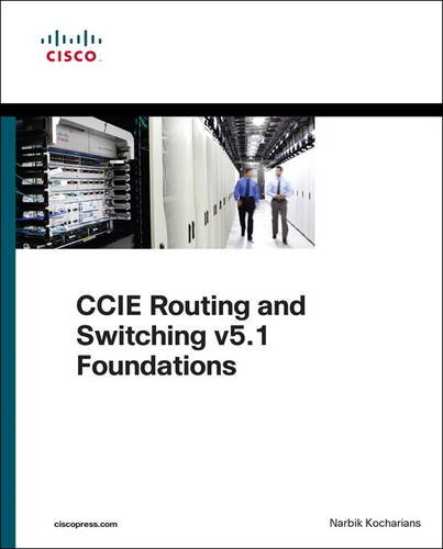 CCIE Routing and Switching v5.1 Foundations: Bridging the Gap Between CCNP and CCIE (Practical Studies) por Narbik Kocharians