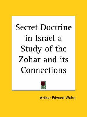 [Secret Doctrine in Israel a Study of the Zohar and Its Connections] (By: Arthur Edward Waite) [published: March, 1997]