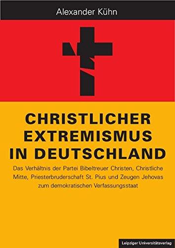 (Christlicher Extremismus in Deutschland: Das Verhältnis der Partei Bibeltreuer Christen, Christliche Mitte, Priesterbruderschaft St. Pius und Zeugen Jehovas zum demokratischen Verfassungsstaat)