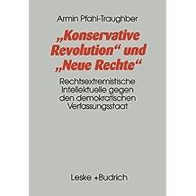 Konservative Revolution und Neue Rechte: Rechtsextremistische Intellektuelle Gegen den Demokratischen Verfassungsstaat (German Edition)
