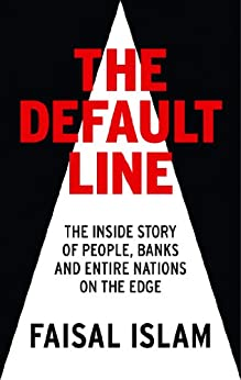 The Default Line: The Inside Story of People, Banks and Entire Nations on the Edge by [Islam, Faisal]