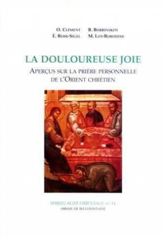 La douloureuse joie : Aperçus sur la prière personnelle de l'Orient chrétien par Clément