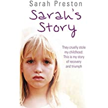 Sarah's Story: They Cruelly Stole My Childhood. This is My Story of Recovery and Triumph.