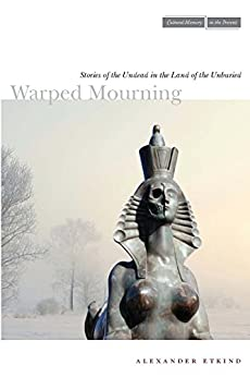 Warped Mourning: Stories of the Undead in the Land of the Unburied (Cultural Memory in the Present) von [Etkind, Alexander]