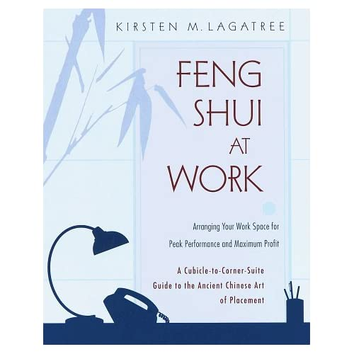 Feng Shui at Work : Arranging Your Work Space to Achieve Peak Performance and Maximum Profit by Kirsten Lagatree (1998-05-12)