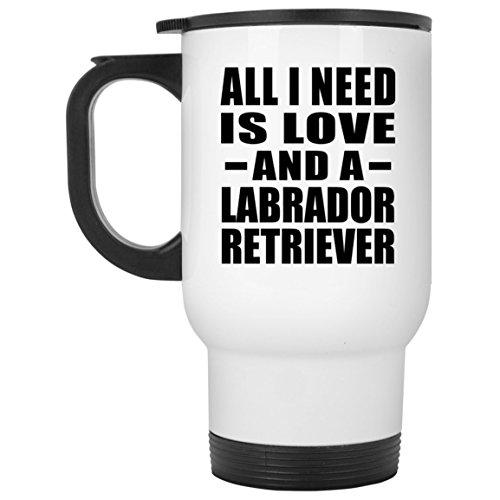 Designsify All I Need is Love and A Labrador Retriever - Travel Mug Reisetasse Weiß Edelstahl Isolierter Tumbler Becher - Geschenk zum Geburtstag Jahrestag Muttertag Vatertag Ostern Becher Classic White Wine