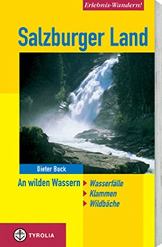 Preisvergleich Produktbild Erlebnis-Wandern! Salzburger Land: An wilden Wassern. Wildbäche, Klammen, Wasserfälle