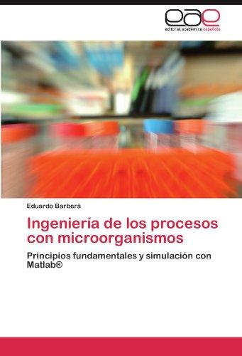 Ingeniería de los procesos con microorganismos: Principios fundamentales y simulación con Matlab®