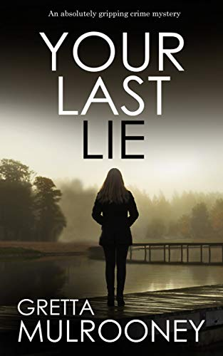 YOUR LAST LIE an absolutely gripping crime mystery by [MULROONEY, GRETTA]