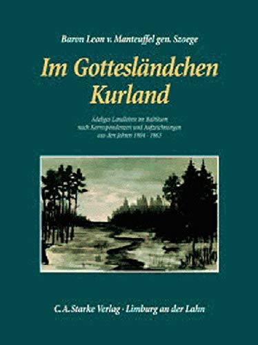 Im Gottesländchen Kurland: Adliges Landleben im Baltikum nach Korrespondenzen und Aufzeichnungen aus den Jahren 1804-1863
