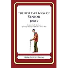 The Best Ever Book of Senior Jokes: Lots and Lots of Jokes Specially Repurposed for You-Know-Who