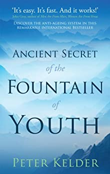 The Ancient Secret of the Fountain of Youth by [Kelder, Peter]