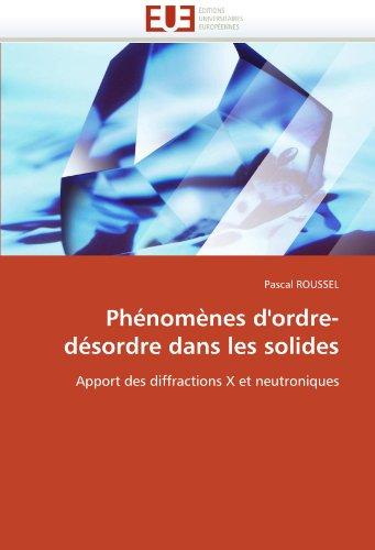 Phénomènes d'ordre-désordre dans les solides: Apport des diffractions X et neutroniques (Omn.Univ.Europ.) par Pascal ROUSSEL