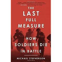 The Last Full Measure: How Soldiers Die in Battle by Michael Stephenson (2013-06-04)