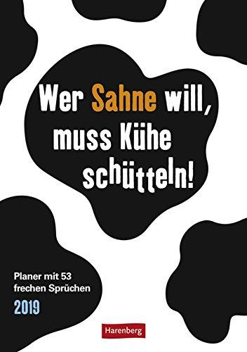 Wer Sahne will, muss Kühe schütteln - Kalender 2019 - Harenberg-Verlag - Wochenkalendarium - 53 Blatt mit frechen Sprüchen - Wandkalender - 25 cm x 35,5 cm