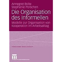 Die Organisation des Informellen: Modelle zur Organisation von Kooperation im Arbeitsalltag (Forschung Gesellschaft)
