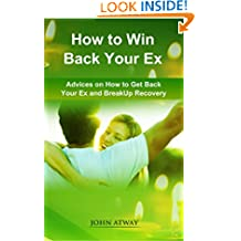 How to Win Back your Ex: Advices on How to Get Back your Ex and Breakup Recovery