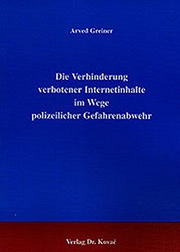 Die Verhinderung verbotener Internetinhalte im Wege polizeilicher Gefahrenabwehr. (Recht der Neuen Medien)