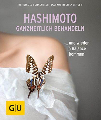 Hashimoto ganzheitlich behandeln: ... und wieder in Balance kommen (GU Ratgeber Gesundheit)