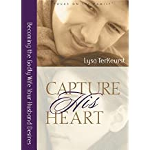 [(Capture His Heart: Becoming the Godly Wife Your Husband Desires)] [Author: Lysa TerKeurst] published on (April, 2002)