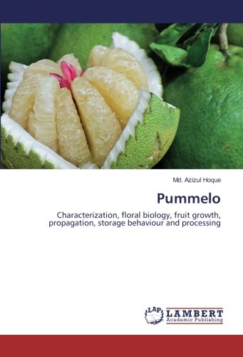 Pummelo: Characterization, floral biology, fruit growth, propagation, storage behaviour and processing