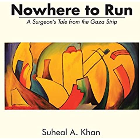 Nowhere to Run: A Surgeon's Tale from the Gaza Strip