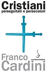 Cristiani perseguitati e persecutori (Italian Edition)